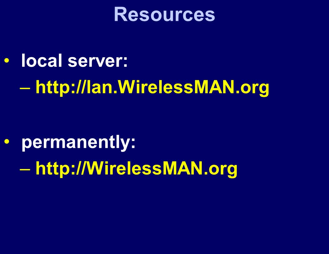 Resources local server: – http://lan.WirelessMAN.org permanently: – http://WirelessMAN.org