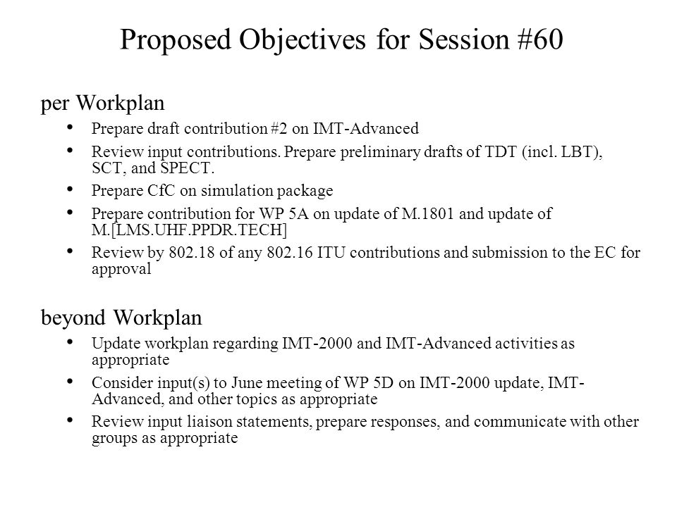 Proposed Objectives for Session #60 per Workplan Prepare draft contribution #2 on IMT-Advanced Review input contributions.