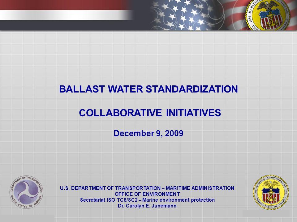 1 BALLAST WATER STANDARDIZATION COLLABORATIVE INITIATIVES December 9, 2009 U.S.