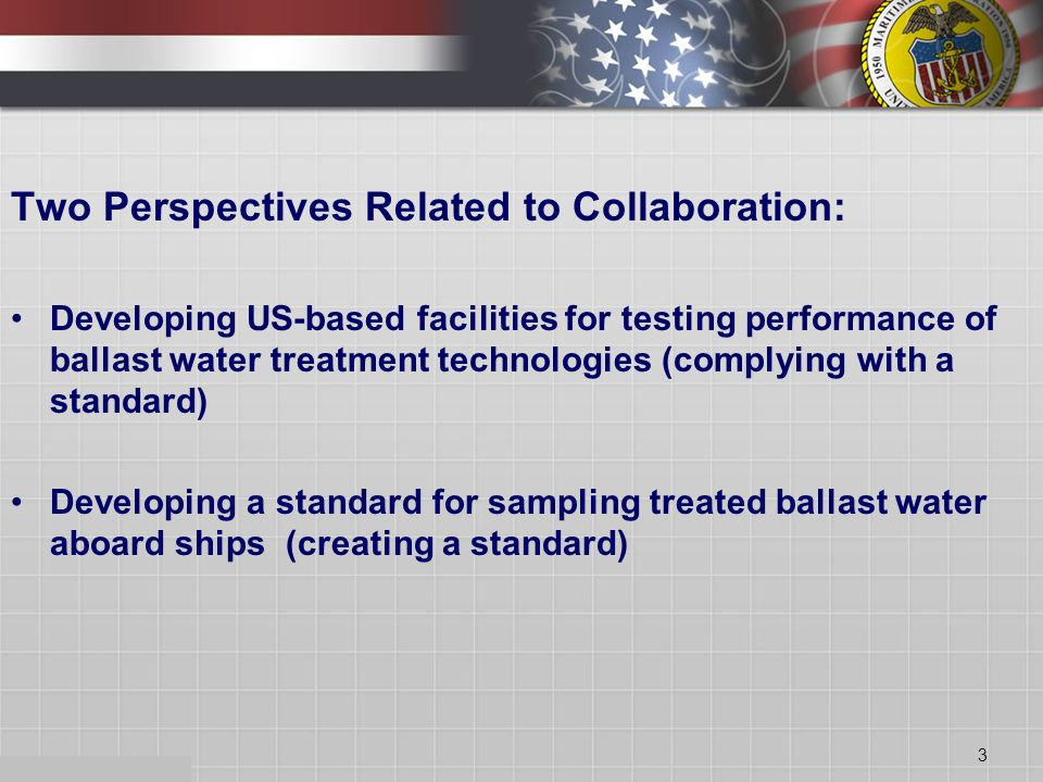 Two Perspectives Related to Collaboration: Developing US-based facilities for testing performance of ballast water treatment technologies (complying w