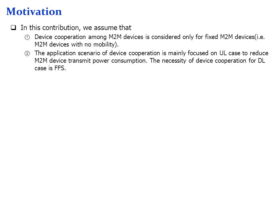 Motivation In this contribution, we assume that Device cooperation among M2M devices is considered only for fixed M2M devices(i.e. M2M devices with no