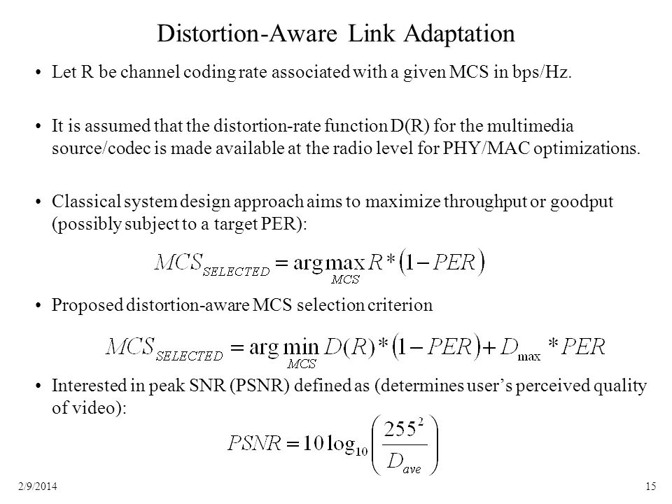152/9/2014 Distortion-Aware Link Adaptation Let R be channel coding rate associated with a given MCS in bps/Hz.