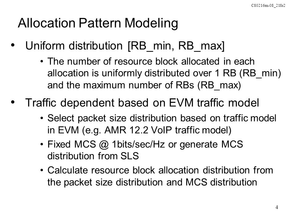 C80216m-08_218r2 4 Allocation Pattern Modeling Uniform distribution [RB_min, RB_max] The number of resource block allocated in each allocation is unif