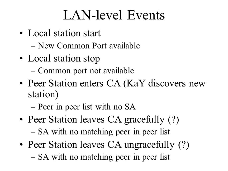 LAN-level Events Local station start –New Common Port available Local station stop –Common port not available Peer Station enters CA (KaY discovers ne