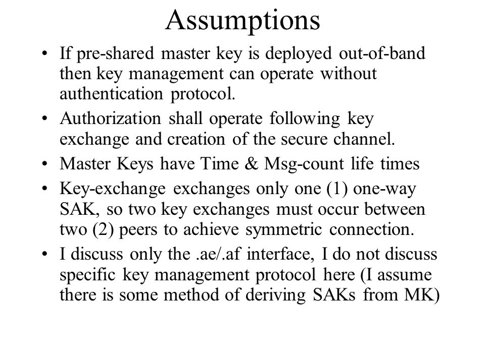 Assumptions If pre-shared master key is deployed out-of-band then key management can operate without authentication protocol. Authorization shall oper