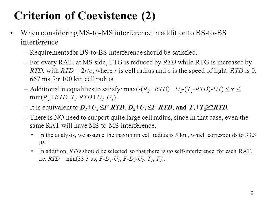 6 Criterion of Coexistence (2) When considering MS-to-MS interference in addition to BS-to-BS interference –Requirements for BS-to-BS interference should be satisfied.