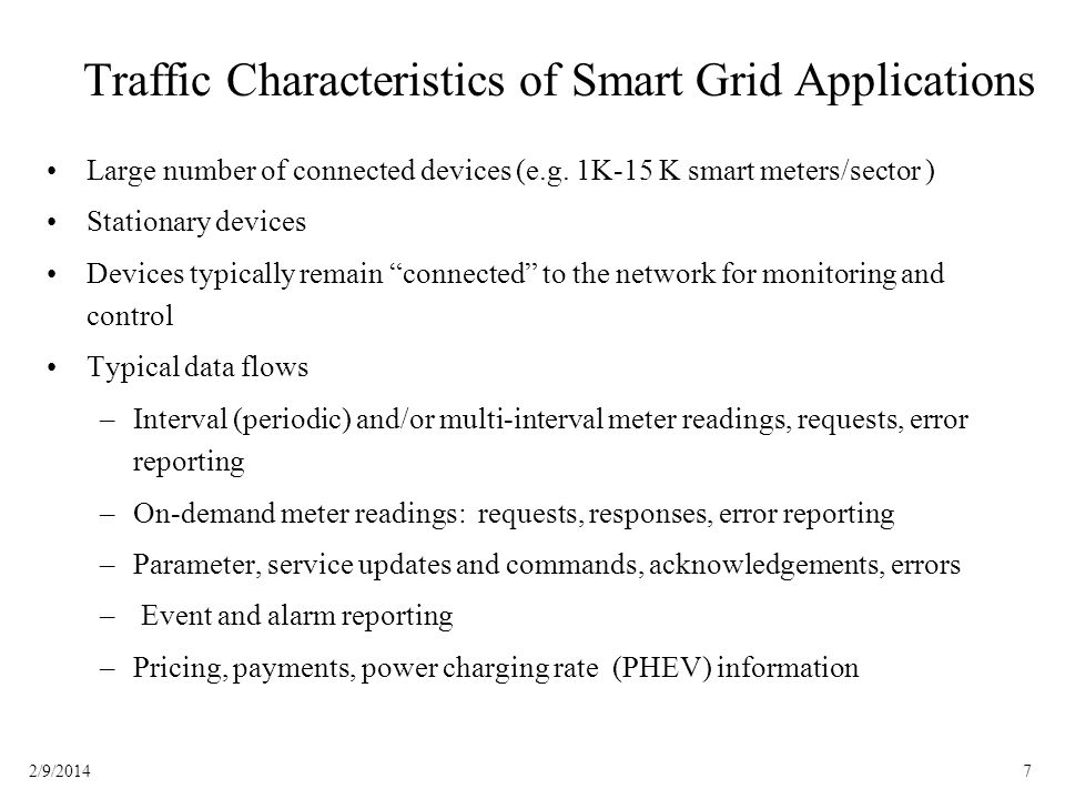 72/9/2014 Traffic Characteristics of Smart Grid Applications Large number of connected devices (e.g. 1K-15 K smart meters/sector ) Stationary devices
