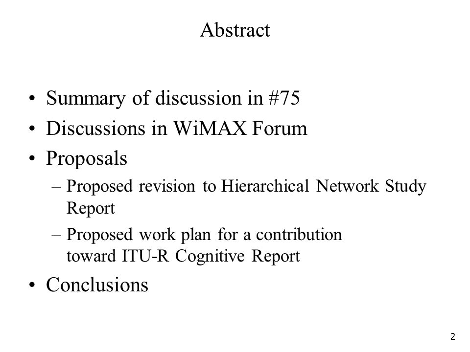 Abstract Summary of discussion in #75 Discussions in WiMAX Forum Proposals –Proposed revision to Hierarchical Network Study Report –Proposed work plan