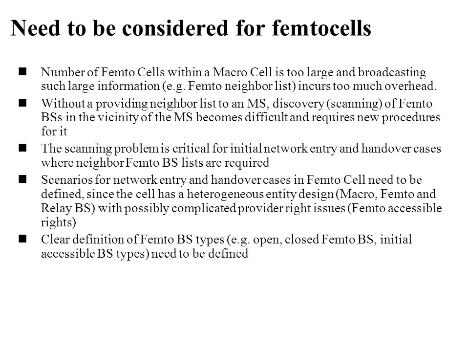 Classification of femtocells Since a large number of femtocells can be installed by subscribers, in certain scenarios femtocell access shall be restricted to certain subscribers who are authenticated and authorized for exclusive access and related network service.