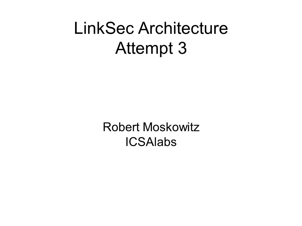 LinkSec Architecture Attempt 3 Robert Moskowitz ICSAlabs
