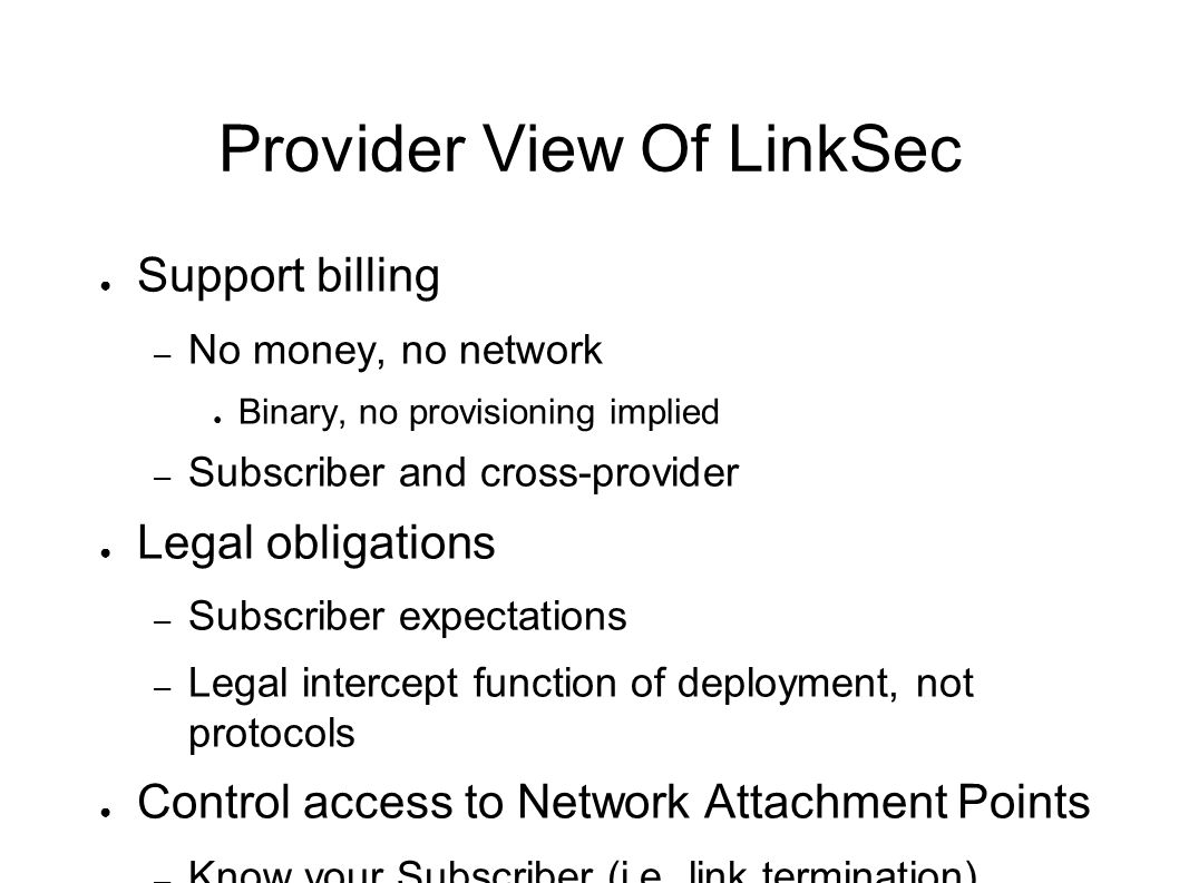 Provider View Of LinkSec Support billing – No money, no network Binary, no provisioning implied – Subscriber and cross-provider Legal obligations – Su