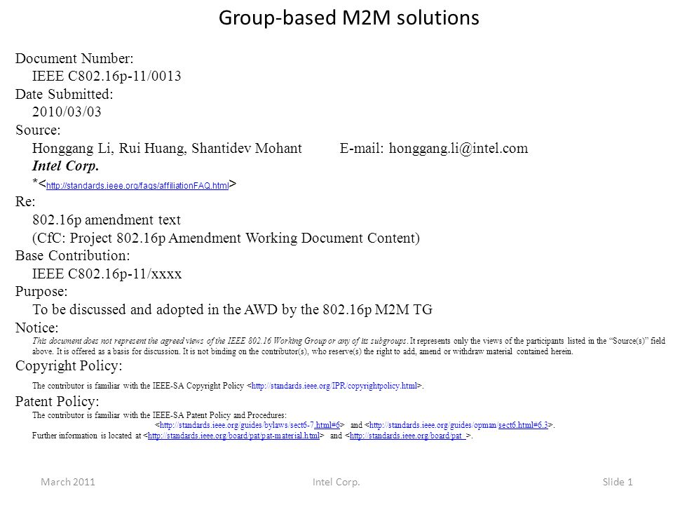 Group-based M2M solutions Document Number: IEEE C802.16p-11/0013 Date Submitted: 2010/03/03 Source: Honggang Li, Rui Huang, Shantidev Mohant E-mail: honggang.li@intel.com Intel Corp.