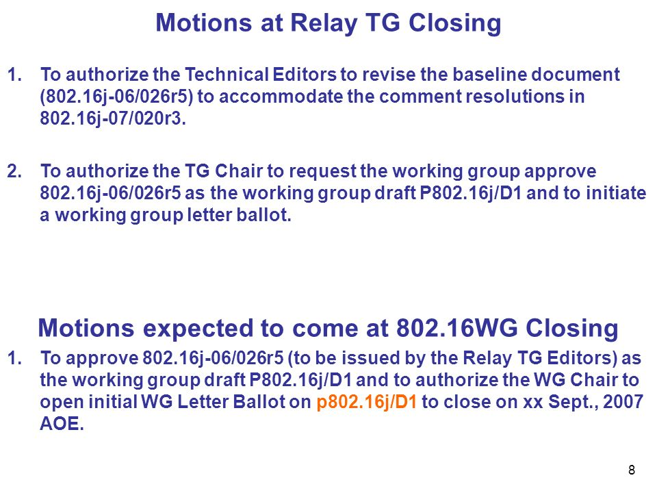 8 Motions at Relay TG Closing 1.To authorize the Technical Editors to revise the baseline document (802.16j-06/026r5) to accommodate the comment resol
