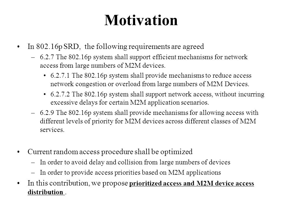 Motivation In 802.16p SRD, the following requirements are agreed –6.2.7 The 802.16p system shall support efficient mechanisms for network access from