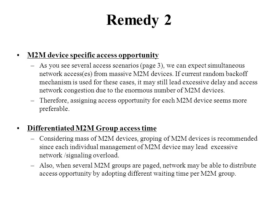 Remedy 2 M2M device specific access opportunity –As you see several access scenarios (page 3), we can expect simultaneous network access(es) from mass