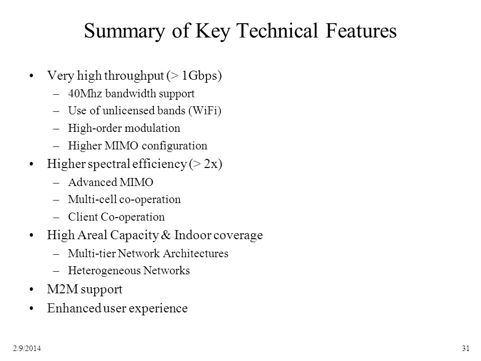 312/9/2014 Summary of Key Technical Features Very high throughput (> 1Gbps) –40Mhz bandwidth support –Use of unlicensed bands (WiFi) –High-order modul