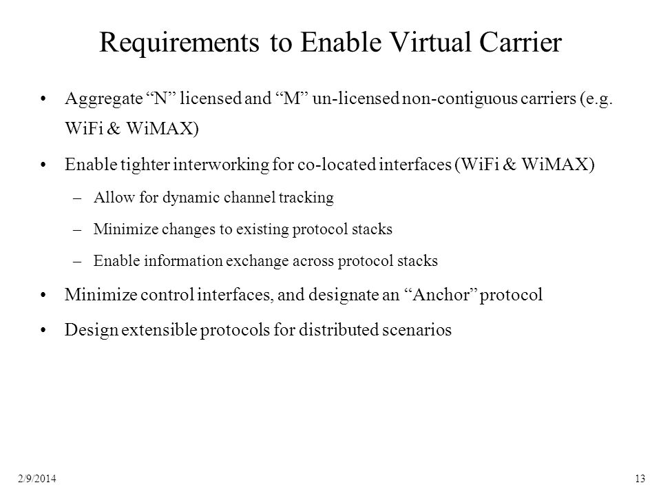 132/9/2014 Requirements to Enable Virtual Carrier Aggregate N licensed and M un-licensed non-contiguous carriers (e.g. WiFi & WiMAX) Enable tighter in