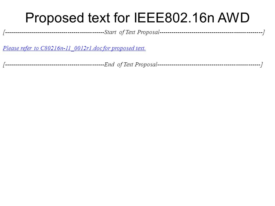 Proposed text for IEEE802.16n AWD [-------------------------------------------------Start of Text Proposal---------------------------------------------------] Please refer to C80216n-11_0012r1.doc for proposed text.