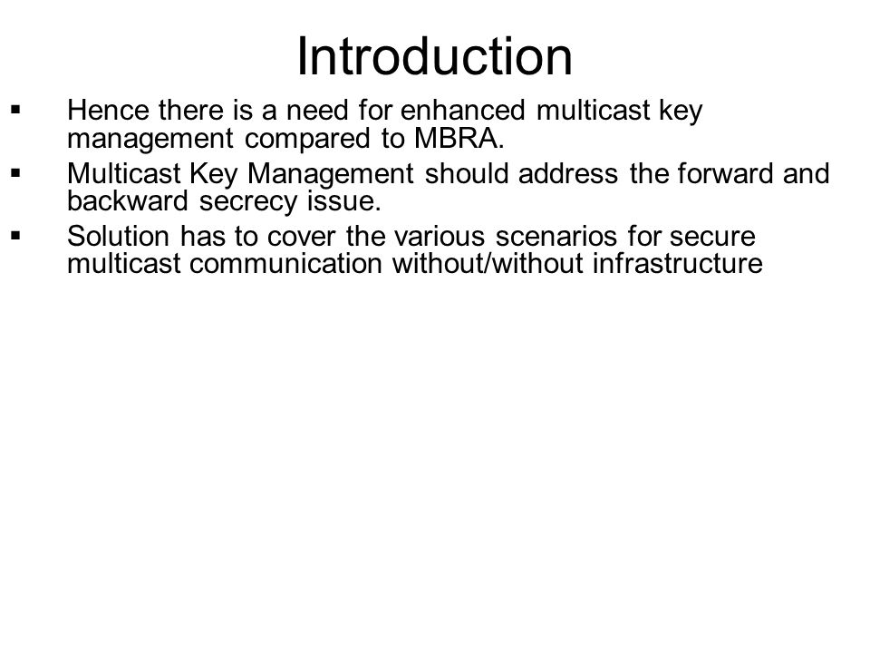 Introduction Hence there is a need for enhanced multicast key management compared to MBRA.