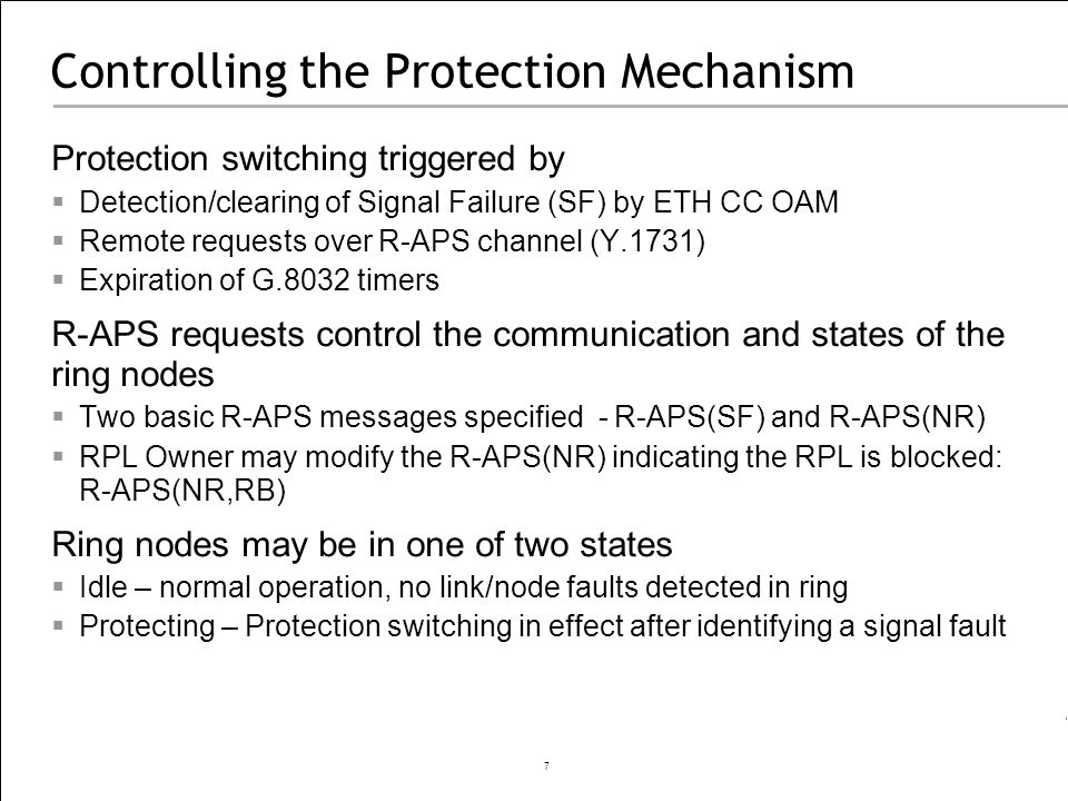 7 Controlling the Protection Mechanism Protection switching triggered by Detection/clearing of Signal Failure (SF) by ETH CC OAM Remote requests over