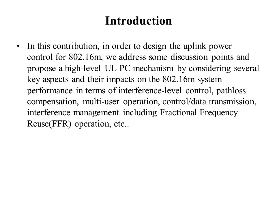 Introduction In this contribution, in order to design the uplink power control for 802.16m, we address some discussion points and propose a high-level
