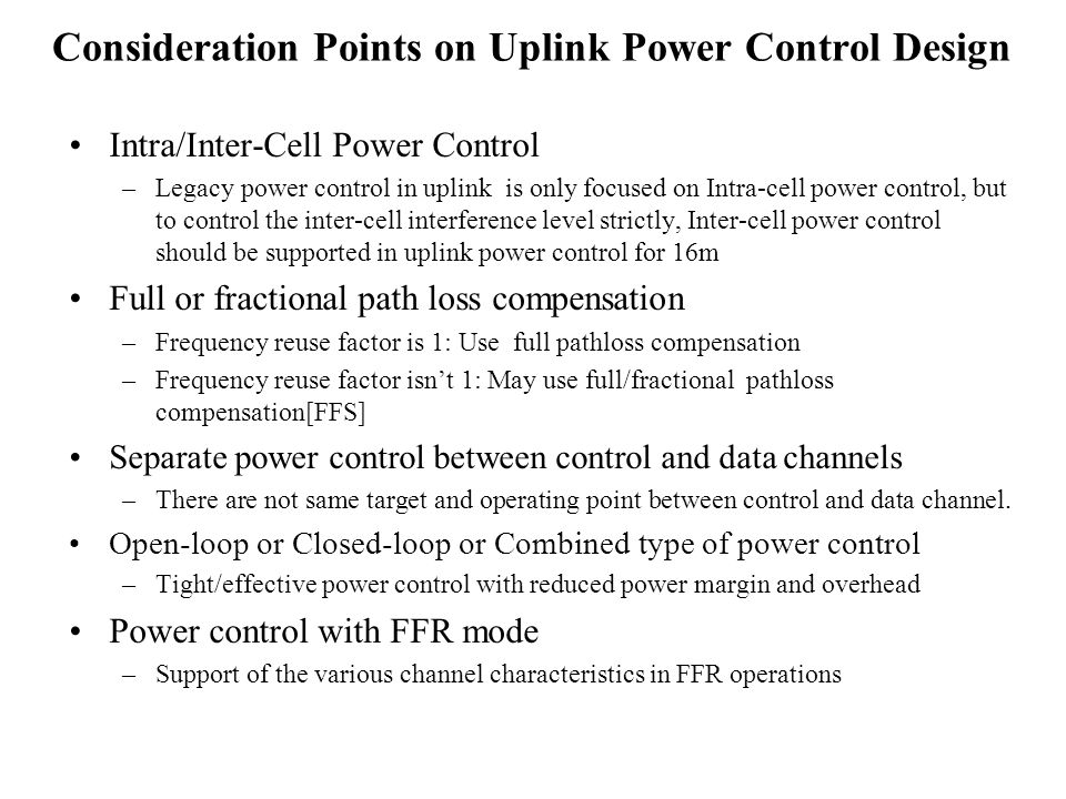 Consideration Points on Uplink Power Control Design Intra/Inter-Cell Power Control –Legacy power control in uplink is only focused on Intra-cell power