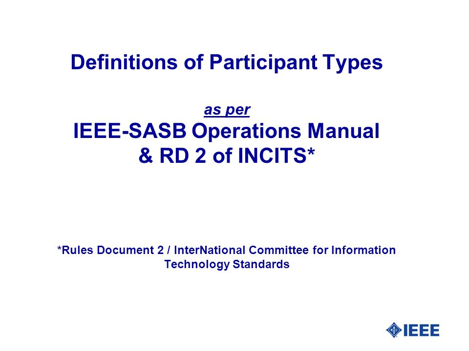 Definitions of Participant Types as per IEEE-SASB Operations Manual & RD 2 of INCITS* *Rules Document 2 / InterNational Committee for Information Technology Standards