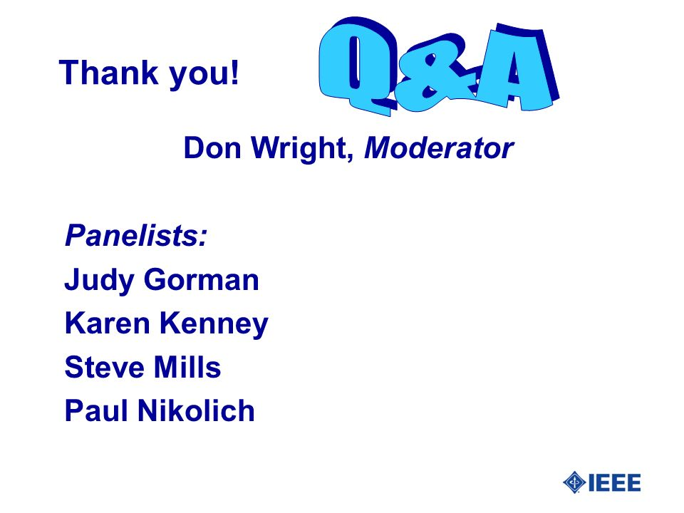 Thank you! Don Wright, Moderator Panelists: Judy Gorman Karen Kenney Steve Mills Paul Nikolich