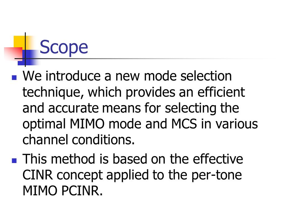 Scope We introduce a new mode selection technique, which provides an efficient and accurate means for selecting the optimal MIMO mode and MCS in vario
