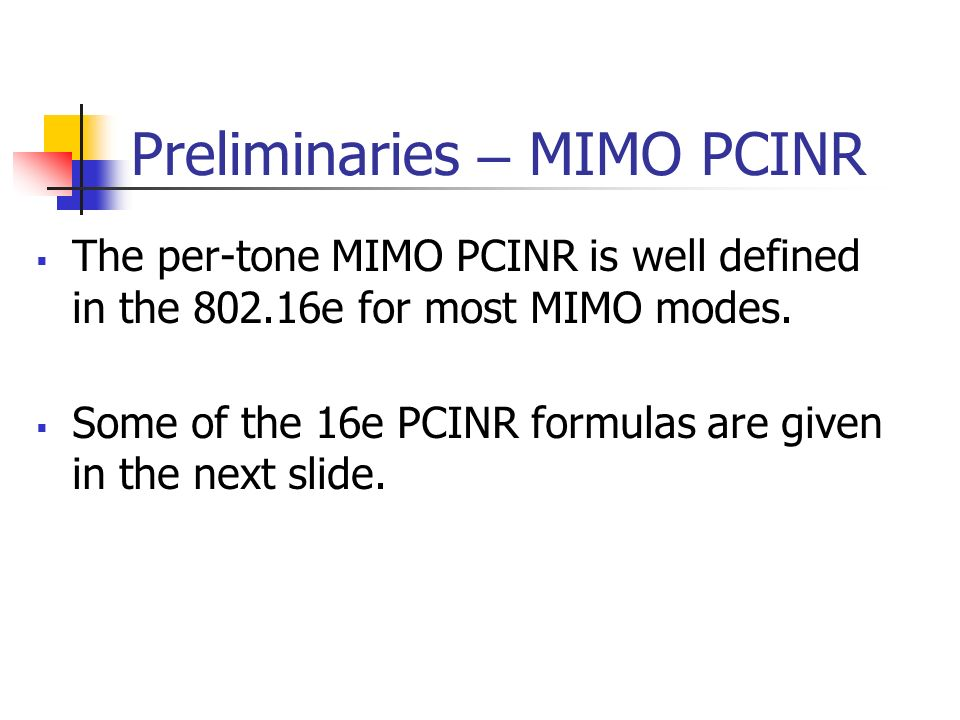 Preliminaries – MIMO PCINR The per-tone MIMO PCINR is well defined in the 802.16e for most MIMO modes. Some of the 16e PCINR formulas are given in the