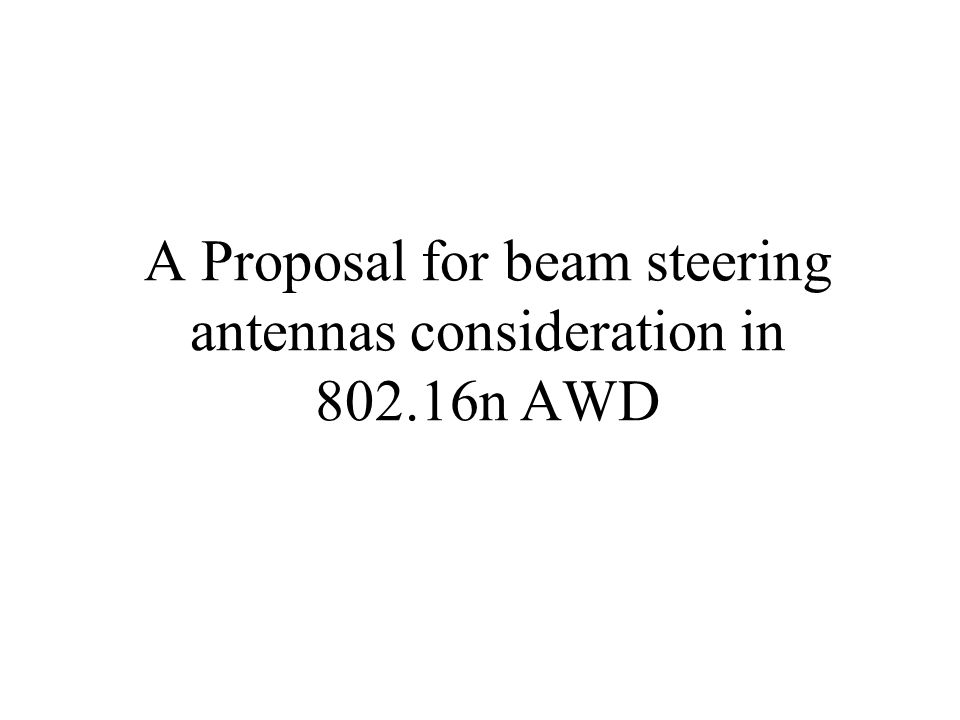 A Proposal for beam steering antennas consideration in 802.16n AWD