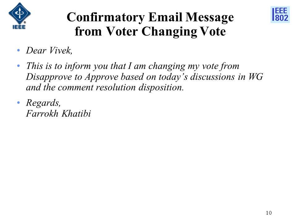 10 Confirmatory Email Message from Voter Changing Vote Dear Vivek, This is to inform you that I am changing my vote from Disapprove to Approve based o
