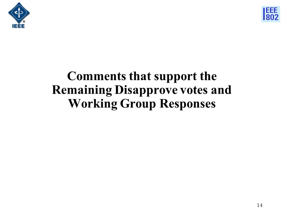14 Comments that support the Remaining Disapprove votes and Working Group Responses