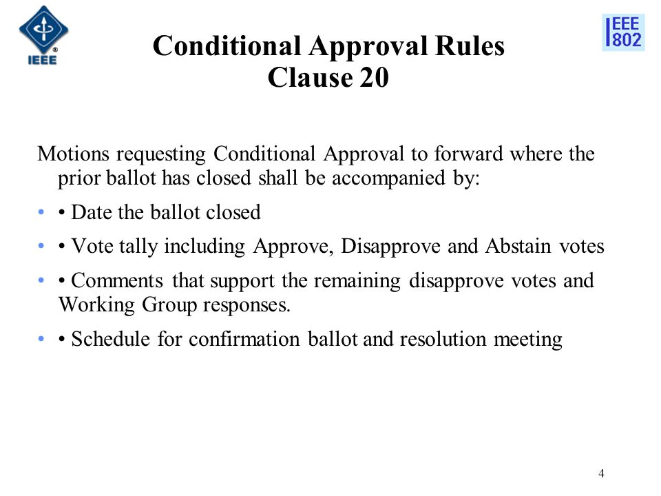 4 Conditional Approval Rules Clause 20 Motions requesting Conditional Approval to forward where the prior ballot has closed shall be accompanied by: D
