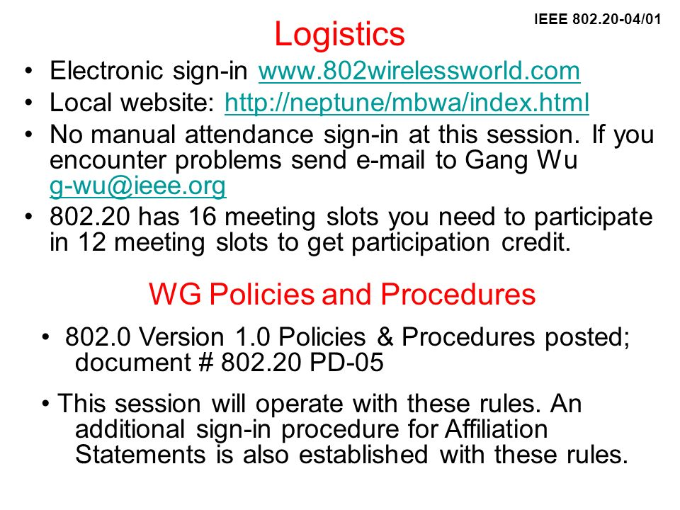 Logistics Electronic sign-in www.802wirelessworld.comwww.802wirelessworld.com Local website: http://neptune/mbwa/index.htmlhttp://neptune/mbwa/index.html No manual attendance sign-in at this session.