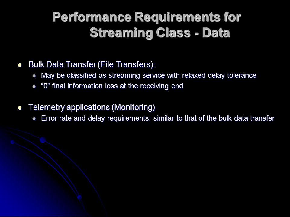 Performance Requirements for Streaming Class - Data Bulk Data Transfer (File Transfers): Bulk Data Transfer (File Transfers): May be classified as str