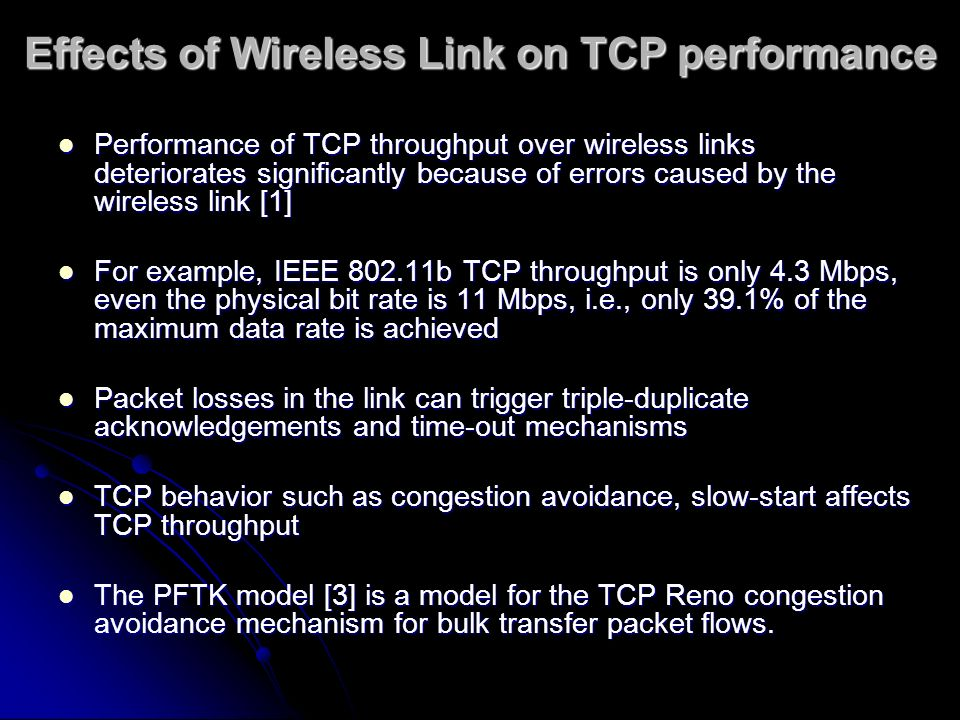Effects of Wireless Link on TCP performance Performance of TCP throughput over wireless links deteriorates significantly because of errors caused by t