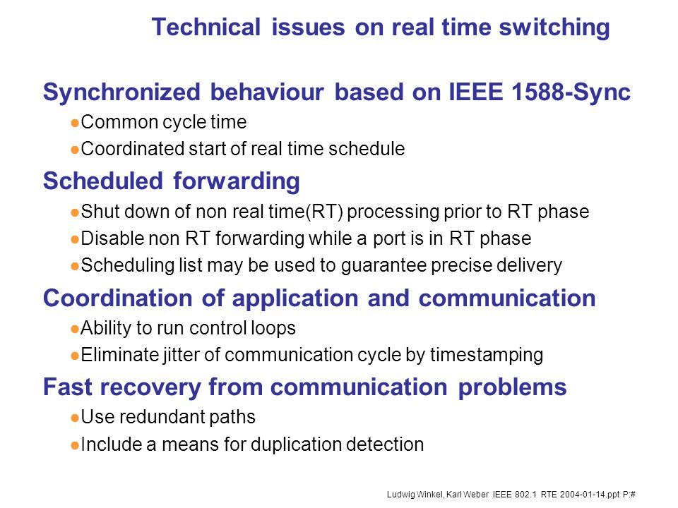 13 Ludwig Winkel, Karl Weber IEEE 802.1 RTE 2004-01-14.ppt P:# Consequences to IEEE 802 Enhancements to the IEEE 802.1D:2003 standard for RTE switched