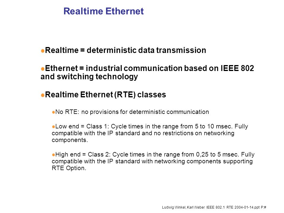 3 Ludwig Winkel, Karl Weber IEEE 802.1 RTE 2004-01-14.ppt P:# PhLayer (1) ISO/OSI Referenz Model Data Link Layer (2) Network (3) Transport (4) Applica