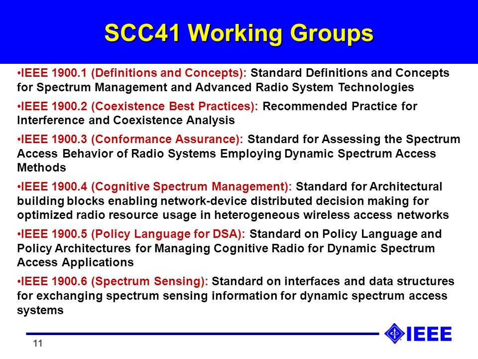 11 SCC41 Working Groups IEEE 1900.1 (Definitions and Concepts): Standard Definitions and Concepts for Spectrum Management and Advanced Radio System Te
