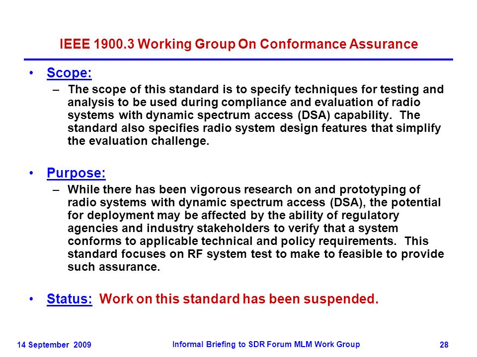 14 September 2009 Informal Briefing to SDR Forum MLM Work Group 28 IEEE 1900.3 Working Group On Conformance Assurance Scope: –The scope of this standa