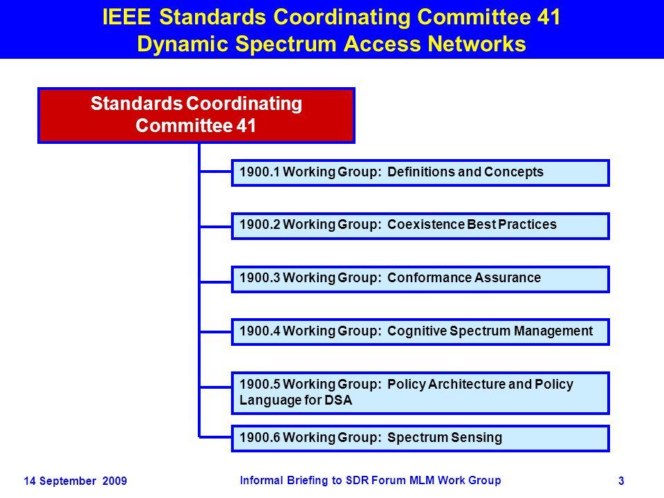 14 September 2009 Informal Briefing to SDR Forum MLM Work Group 3 IEEE Standards Coordinating Committee 41 Dynamic Spectrum Access Networks Standards