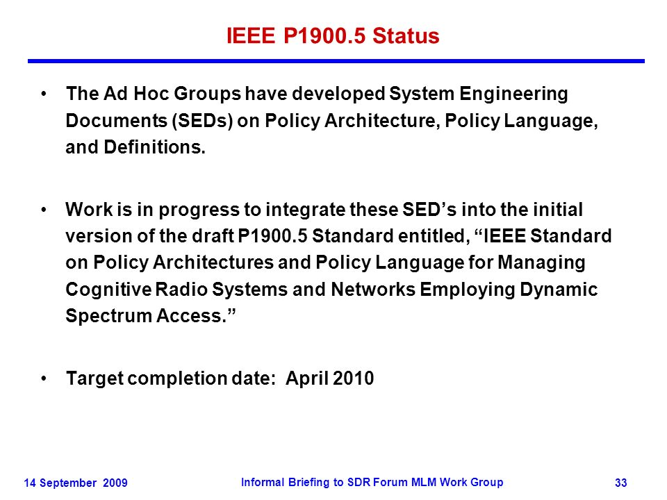 14 September 2009 Informal Briefing to SDR Forum MLM Work Group 33 IEEE P1900.5 Status The Ad Hoc Groups have developed System Engineering Documents (