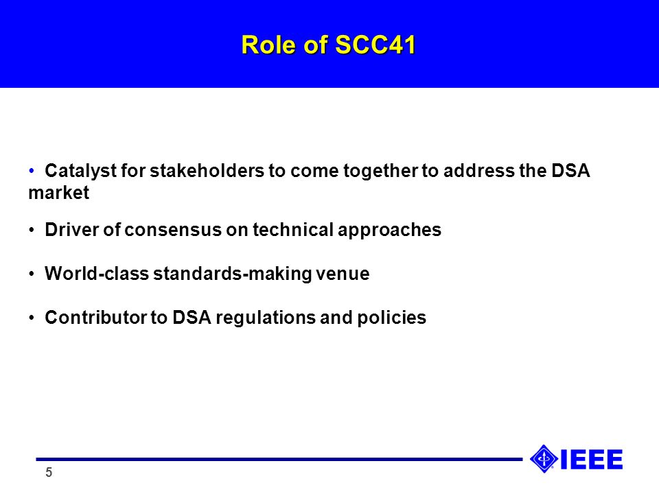 5 Role of SCC41 Catalyst for stakeholders to come together to address the DSA market Driver of consensus on technical approaches World-class standards