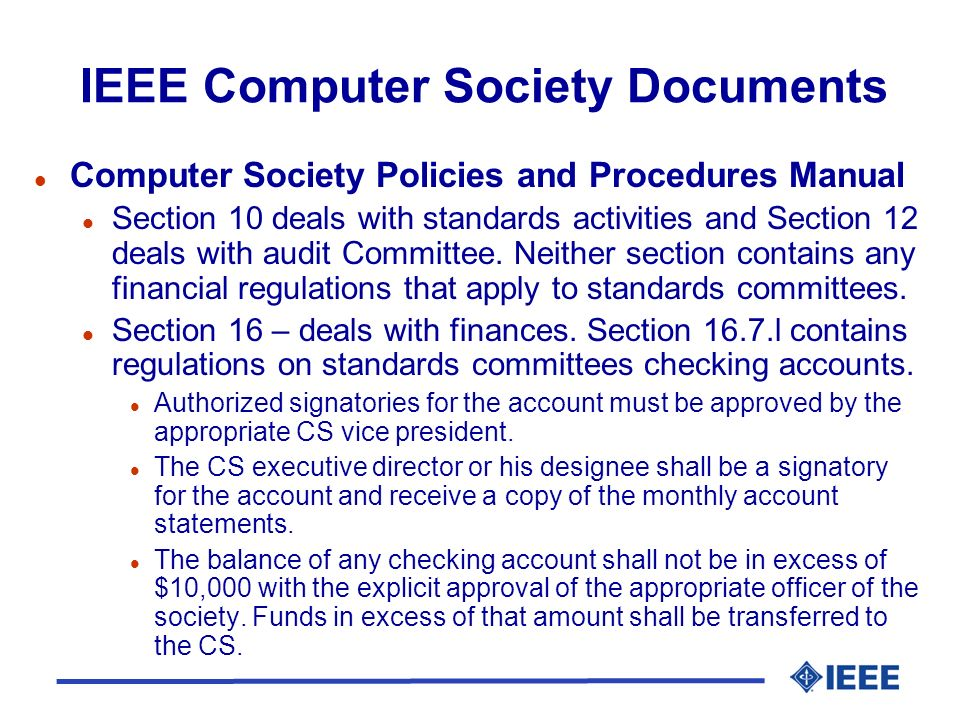 IEEE Computer Society Documents l Computer Society Policies and Procedures Manual l Section 10 deals with standards activities and Section 12 deals with audit Committee.