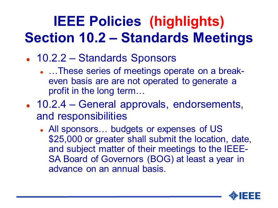 IEEE Policies (highlights) Section 10.2 – Standards Meetings l 10.2.2 – Standards Sponsors l …These series of meetings operate on a break- even basis