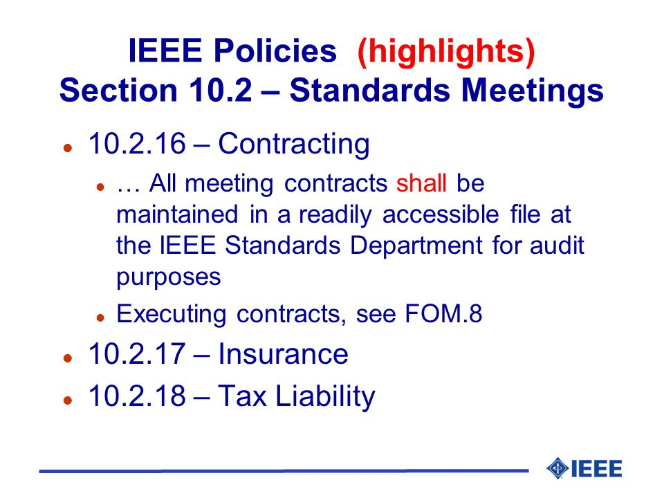 IEEE Policies (highlights) Section 10.2 – Standards Meetings l 10.2.16 – Contracting l … All meeting contracts shall be maintained in a readily access