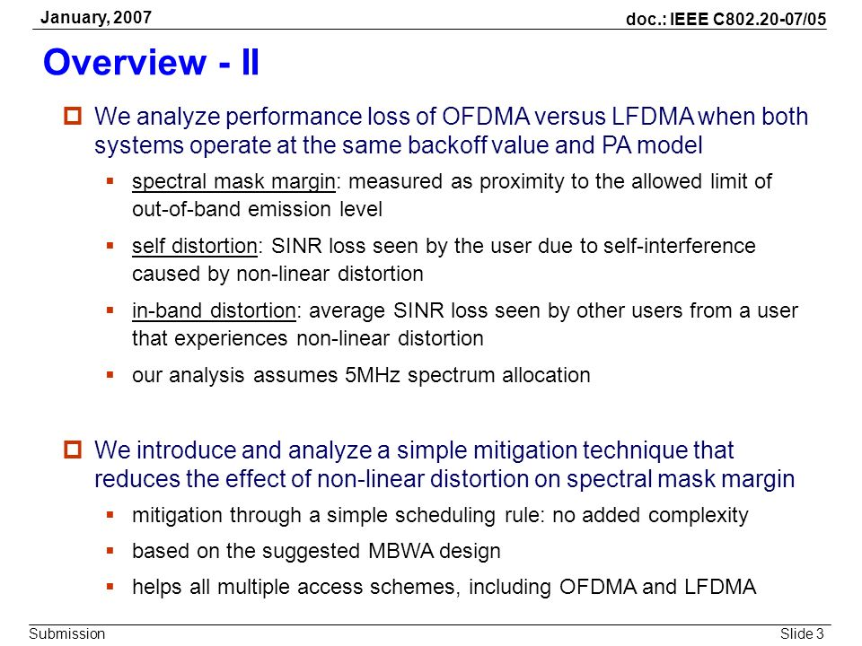 Slide 3 doc.: IEEE C802.20-07/05 Submission January, 2007 Overview - II We analyze performance loss of OFDMA versus LFDMA when both systems operate at