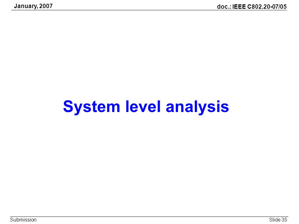 Slide 35 doc.: IEEE C802.20-07/05 Submission January, 2007 System level analysis