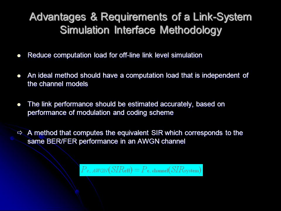 Advantages & Requirements of a Link-System Simulation Interface Methodology Reduce computation load for off-line link level simulation Reduce computat